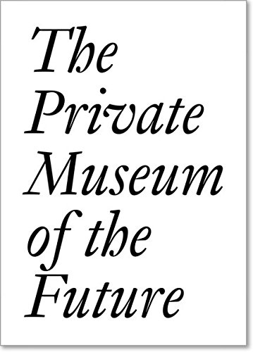 The Private Museum of the Future (Jrp   Ringier Documents Series)