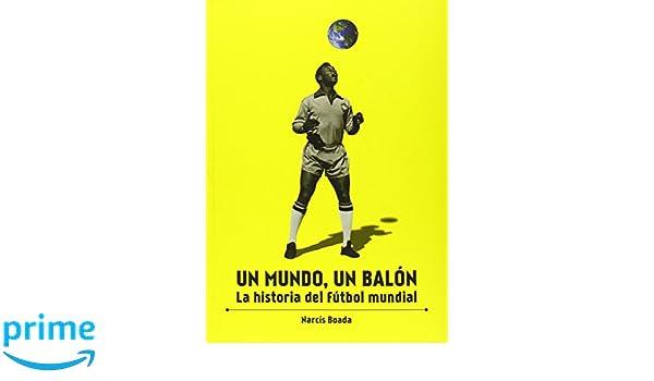 Un mundo, un balón: La historia del fútbol mundial: Amazon.es ...