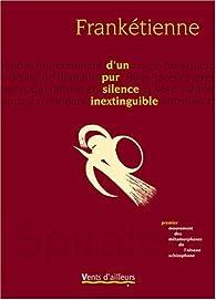 D'un pur silence inextinguible : Premier mouvement des métamorphoses de l'oiseau schizophone par  Frankétienne