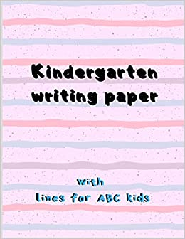 Kindergarten Writing Paper With lines for ABC Kids: Writing ...