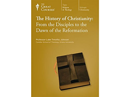 The History of Christianity: From the Disciples to the Dawn of the Reformation by The Great Courses