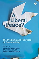 A Liberal Peace?: The Problems and Practices of Peacebuilding