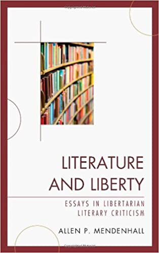 com literature and liberty essays in libertarian literary  com literature and liberty essays in libertarian literary criticism 9780739186336 allen mendenhall books