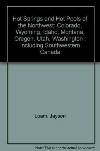 Hot Springs and Hot Pools of the Northwest: Colorado, Wyoming, Idaho, Montana, Oregon, Utah, Washington : Including Southwestern Canada