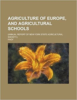 Agriculture of Europe, and Agricultural Schools: (Annual Report of New-York State Agricultural Society.)