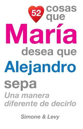 Download 52 Cosas Que María Desea Que Alejandro Sepa: Una Manera Diferente de Decirlo (Spanish Edition) pdf epub