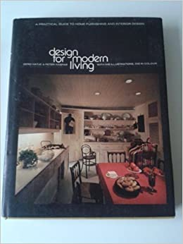 Design For Modern Living A Practical Guide To Home Furnishing And Interior Gerd Hatje Peter Kaspar 9780500011256 Amazon Books