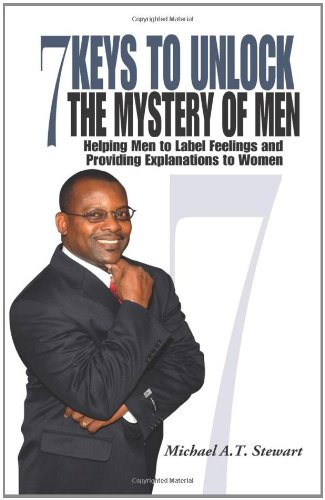 7 Keys to Unlock the Mystery of Men: Helping Men to Label Feelings and Providing Explanations to Women pdf epub