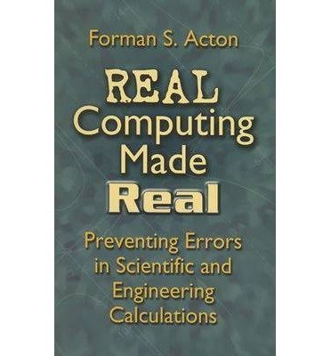 [(Real Computing Made Real: Preventing Errors in Scientific and Engineering Calculations )] [Author: Forman S. Acton] [Aug-2005] by Dover Publications Inc.