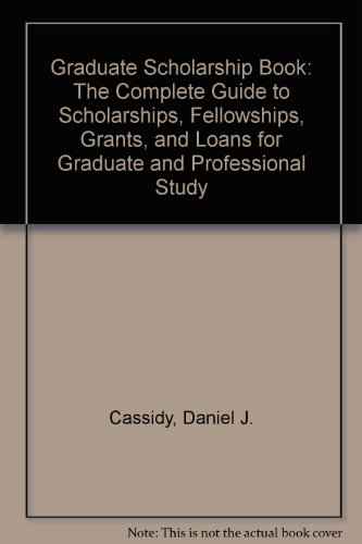 Graduate Scholarship Book: The Complete Guide to Scholarships, Fellowships, Grants, and Loans for Graduate and Professional Study