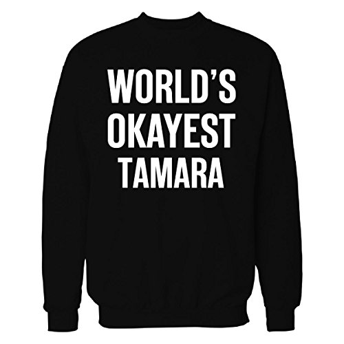 World's Okayest Tamara Funny Gift For Tamara - Sweatshirt Black 3XL (Jumper Tamara)