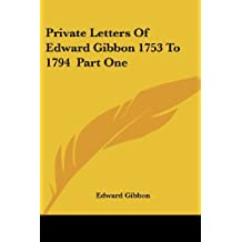 Private Letters Of Edward Gibbon 1753 To 1794  Part One