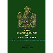 The Campaigns of Napoleon: The Mind and Method of History's Greatest Soldier