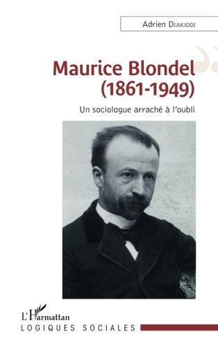 Maurice Blondel (1861-1949): Un sociologue arraché à l'oubli (French Edition)