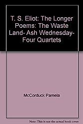 T. S. Eliot: The Longer Poems: The Waste Land- Ash Wednesday- Four Quartets