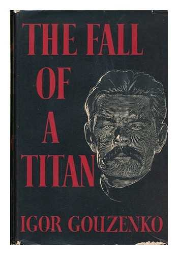 The Fall Of A Titan by Igor Gouzenko