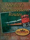 A Sanborn's Travelog to: Mexico's Northwestern Routes