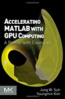 Accelerating MATLAB with GPU Computing Front Cover