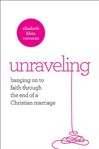 Unraveling: Hanging On to Faith Through the End of a Christian Marriage