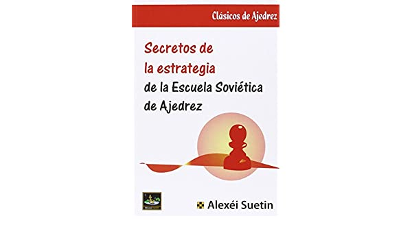 Secretos de la estrategia de la escuela soviética de Ajedrez ...