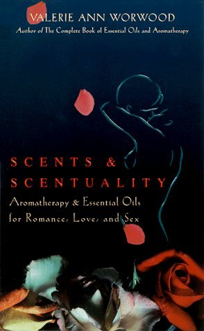 Scents and Scentuality: Essential Oils and Aromatherapy for Love, Romance, and Sex by Valerie Ann Worwood (1998-11-06)