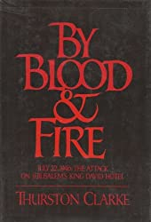 By Blood & Fire July 22, 1946: The Attack on the King David Hotel