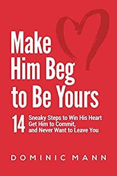 READ Make Him Beg To Be Yours: 14 Sneaky Steps To Win His Heart, Get Him To Commit, And Never Want To Leave You. least Daily Harvard Jefatura Texto
