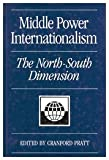 Middle Power Internationalism : The North-South Dimension, , 0773507256