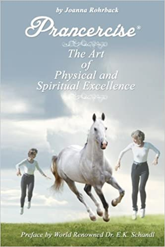 Prancercise: The Art of Physical and Spiritual Excellence by Rohrback, Joanna (2013)