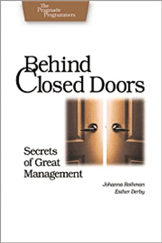 Behind Closed Doors Secrets of Great Management (Pragmatic Programmers) Johanna Rothman Esther Derby 9780976694021 Amazon.com Books  sc 1 st  Amazon.com & Behind Closed Doors: Secrets of Great Management (Pragmatic ...