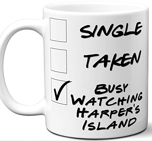 Harper's Island Gift for Fans, Lovers. Funny Parody TV Show Mug. Single, Taken, Busy Watching. Poster, Men, Memorabilia, Women, Birthday, Christmas, Father's Day, Mother's Day.