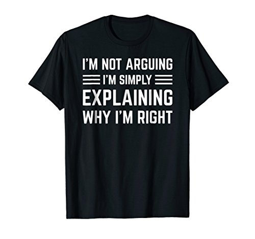 Mens I'm Not Arguing Funny Humor Saying Joke Novelty Tshirt Medium Black