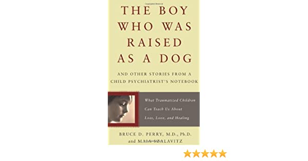 By bruce perry the boy who was raised as a dog and other stories by bruce perry the boy who was raised as a dog and other stories from a child psychiatrists notebook what trauma reprint amazon books fandeluxe Images