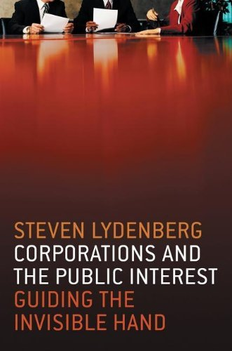 Corporations and the Public Interest: Guiding the Invisible Hand