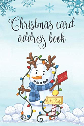 Christmas Card Address Book: Christmas Card List: 6 Year Record & Tracker For Holiday Cards Sent And Received With A-Z Tabs:  Cute Snowman Cover (Amazon Com Mailing Address And Phone Number)