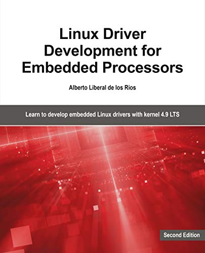 Linux Driver Development for Embedded Processors - Second Edition: Learn to develop embedded Linux drivers with kernel 4.9 ()