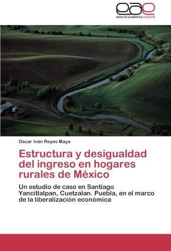 Estructura y Desigualdad del Ingreso En Hogares Rurales de Mexico: Amazon.es: Reyes Maya, Oscar IV: Libros