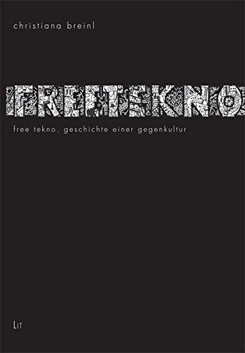 Free Tekno: Geschichte einer Gegenkultur (Kulturwissenschaft)