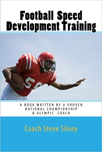 Football Speed Development Training: Written by A National Championship and Olympic Track and Field Coach