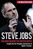 Steve Jobs: The Man Behind the Bitten Apple: Insight into the Thoughts and Actions of Apple's Founder (Billionaire Visionaries)