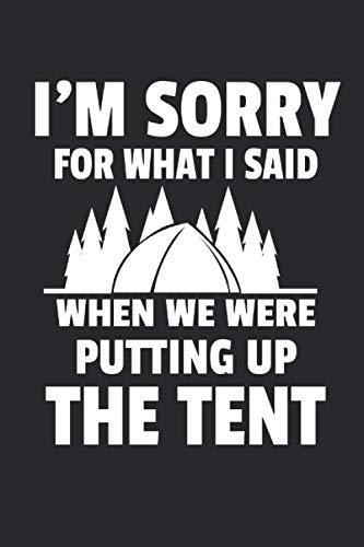I'm Sorry For What I Said When We Were Putting Up The Tent: 120 pages of lined notebook for camping lover,tent fans notebook and campground tourist journal for men and women