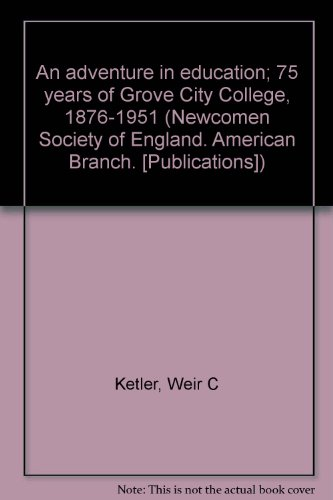 An adventure in education; 75 years of Grove City College, 1876-1951 (Newcomen Society of England. American Branch. ()