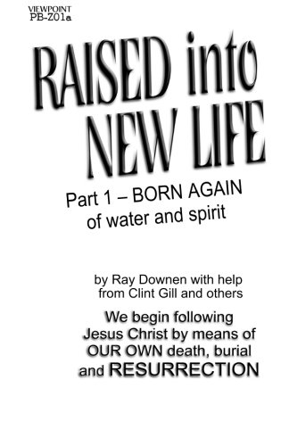 Raised into New Life: Part 1- Born Again of Water and the Spirit (Born Again Of The Water And The Spirit)