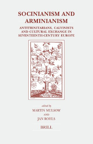 Socinianism and Arminianism: Antitrinitarians, Calvinists, and Cultural Exchange in Seventeenth-Century Europe (Brill's