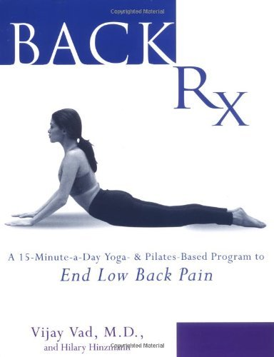 By Vijay Vad - Back RX: A 15-Minute-A-Day Yoga- And Pilates-Based Program to End Low Back Pain (1/16/04)
