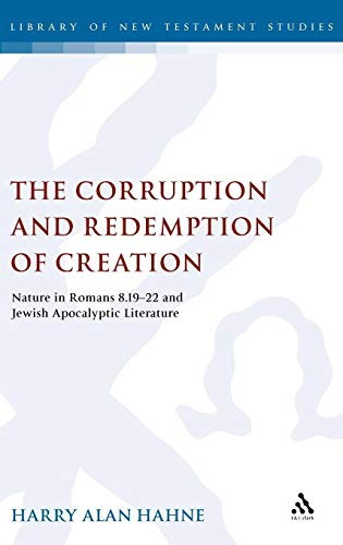 The Corruption and Redemption of Creation: Nature in Romans 8.19-22 and Jewish Apocalyptic Literature (The Library of New Testament Studies) (Romans 1 8 And The Natural World)