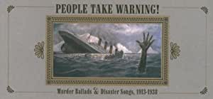 People Take Warning: Murder Ballads & Disaster Songs, 1913-1938