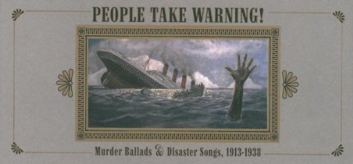 People Take Warning: Murder Ballads & Disaster Songs, 1913-1938 by Tompkins Square