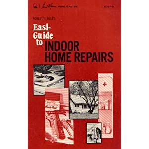 Forest H. Belt's Easi-Guide To Indoor Home Repairs Forest H. Belt and etc.