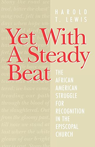 Yet With A Steady Beat: The African American Struggle for Recognition in the Episcopal Church